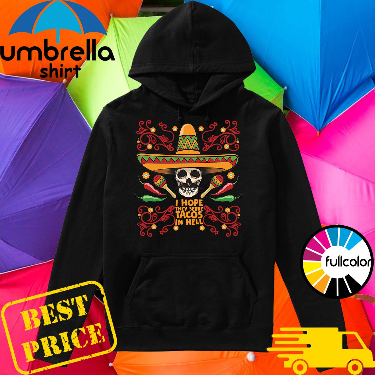 Skull I Hope They Serve Tacos In Hell Shirt Hoodie