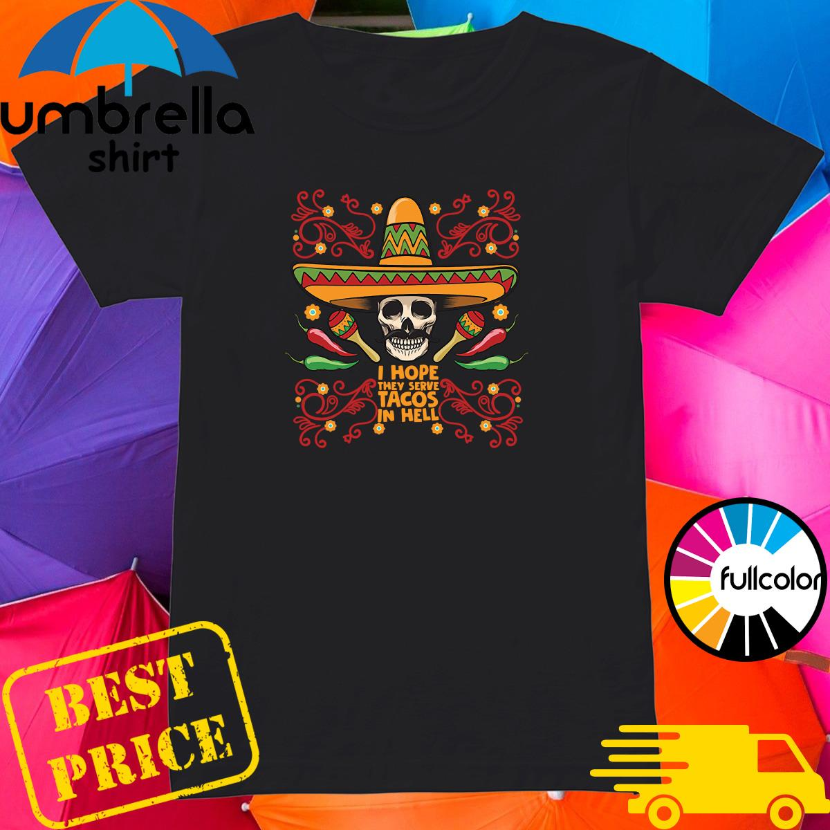 Skull I Hope They Serve Tacos In Hell Shirt Ladies