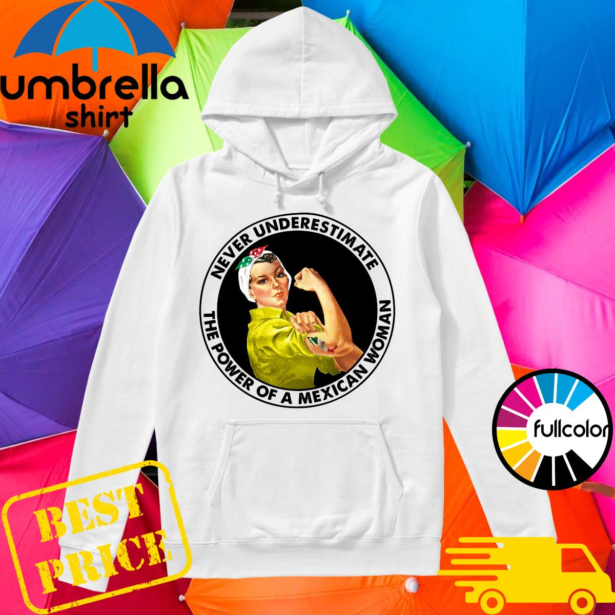 Strong Woman Never Underestimate The Power Of A Mexican Woman Shirt Hoodie